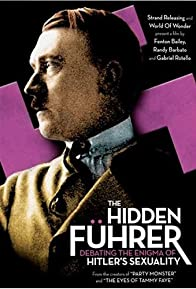 Primary photo for The Hidden Führer: Debating the Enigma of Hitler's Sexuality