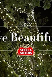 Stella Artois: Give Beautifully(2014) Poster - Movie Forum, Cast, Reviews