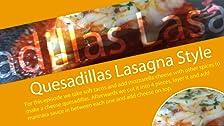 Quesadillas Lasagna Style
