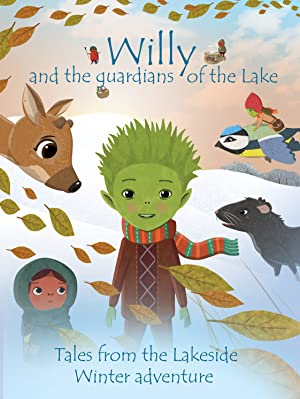 Willy and the Guardians of the Lake : Tales from the Lakeside Winter Adventure
