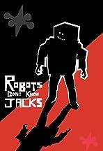 Robots Don't Know Jacks!