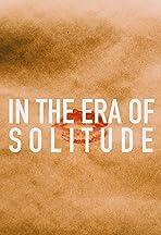 In the Era of Solitude