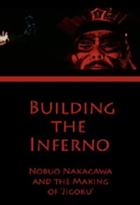 Primary photo for Building the Inferno: Nobuo Nakagawa and the Making of 'Jigoku'