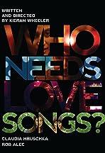 Who Needs Love Songs?