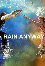 Rain Anyway