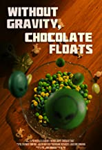 Without Gravity, Chocolate Floats
