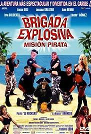 Brigada explosiva: Misión pirata(2008) Poster - Movie Forum, Cast, Reviews