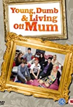 Young, Dumb and Living Off Mum