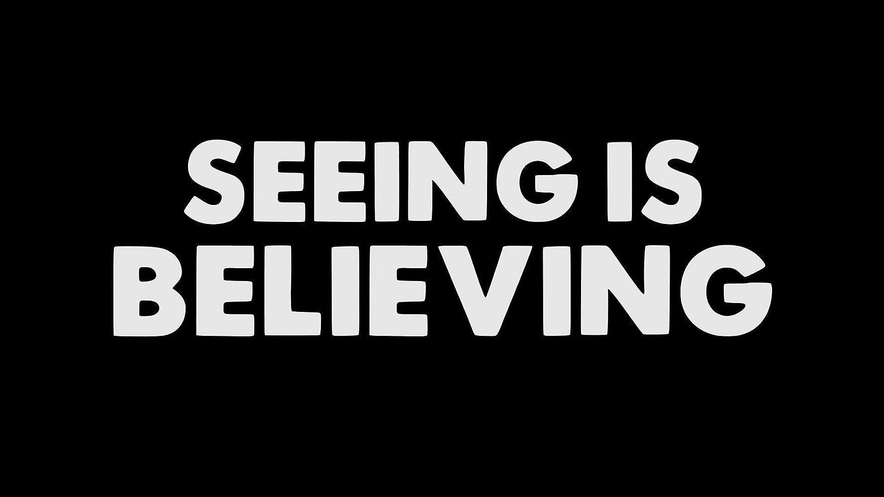 5ae8d1bd56 Seeing Is Believing (2018)