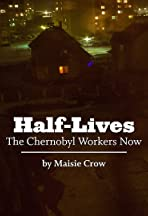 Half-Lives: The Chernobyl Workers Now