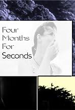 Four Months, 4 Seconds