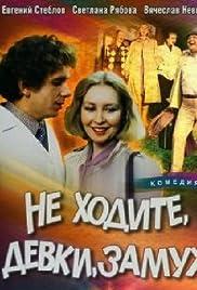 ##SITE## DOWNLOAD Ne khodite, devki, zamuzh (1985) ONLINE PUTLOCKER FREE
