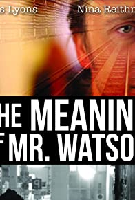 Primary photo for The Meaning of Mr. Watson