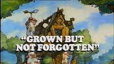 Grown, But Not Forgotten