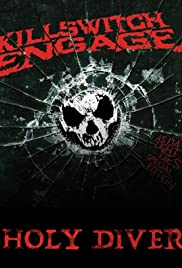 Killswitch Engage: Holy Diver (Video 2007) - IMDb