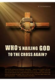 Who's Nailing God to the Cross Again: Christian Movie