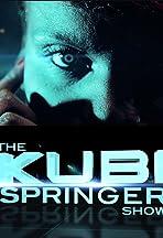 The Kubi Springer Show