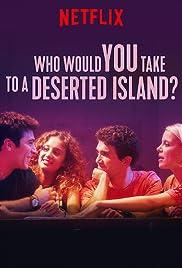 Tu emmènerais qui sur une île déserte ?