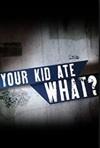 Primary photo for Your Kid Ate What?