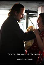 Dogs, Dames, & Trouble