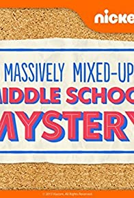 Primary photo for The Massively Mixed-Up Middle School Mystery