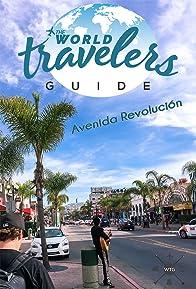 Primary photo for The World Traveler's Guide: Avenida Revolución