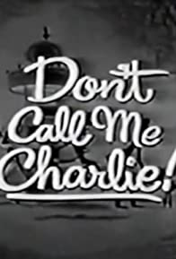 Primary photo for Don't Call Me Charlie
