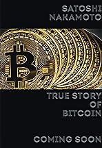 Satoshi Nakamoto: True Story of Bitcoin