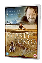 Charley Boorman: Sydney to Tokyo by Any Means Poster - TV Show Forum, Cast, Reviews