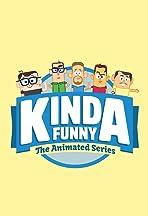 Kinda Funny: The Animated Series