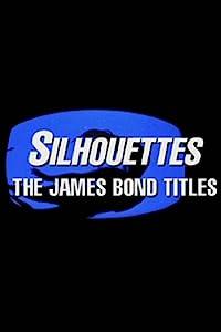 Brrip movie downloads Silhouettes: The James Bond Titles [2K]