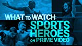 Sports Heroes to Watch on Prime Video