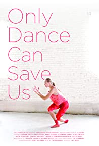 Primary photo for Only Dance Can Save Us