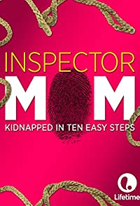 Primary photo for Inspector Mom: Kidnapped in Ten Easy Steps