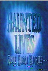 Primary photo for Haunted Lives: True Ghost Stories