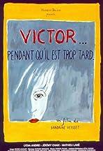 Victor... pendant qu'il est trop tard