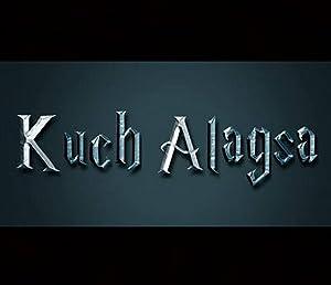 Kuch Alag Sa movie, song and  lyrics