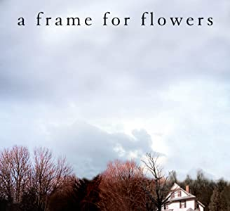 Website to watch full movie for free A Frame for Flowers [Mp4]