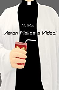 Movie torrents download ipad No Way Aaron Makes a Video! by none [WEBRip]