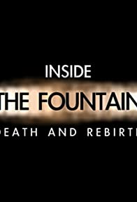Primary photo for Inside 'the Fountain': Death and Rebirth