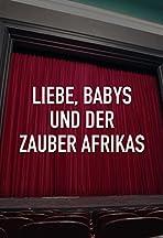 Liebe, Babys und der Zauber Afrikas