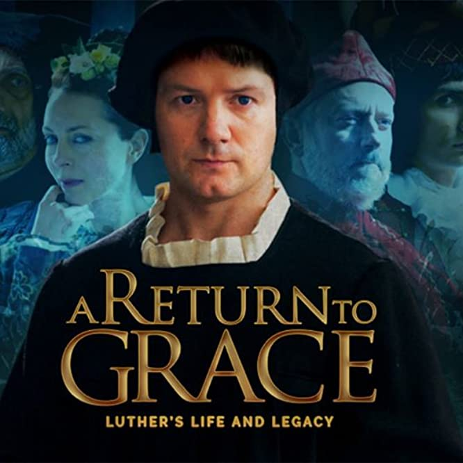 A Return to Grace: Luther's Life and Legacy (2017)