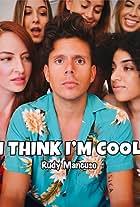 Rudy Mancuso: I Think I'm Cool