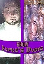 Show Kafka's Dudes