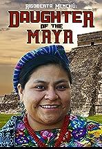 Rigoberta Menchu: Daughter of the Maya