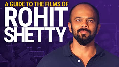 A Guide to the Films of Rohit Shetty