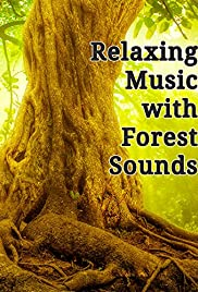 Relaxing Music with Forest Sounds (Video 2017) - IMDb