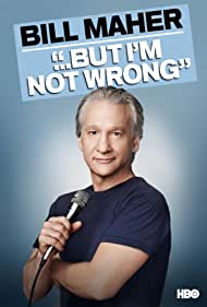Bill Maher... But I'm Not Wrong (2010) Poster - Movie Forum, Cast, Reviews