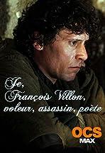 Je, François Villon, voleur, assassin, poète