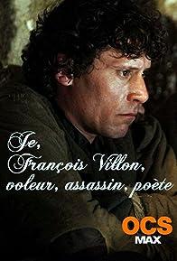 Primary photo for Je, François Villon, voleur, assassin, poète